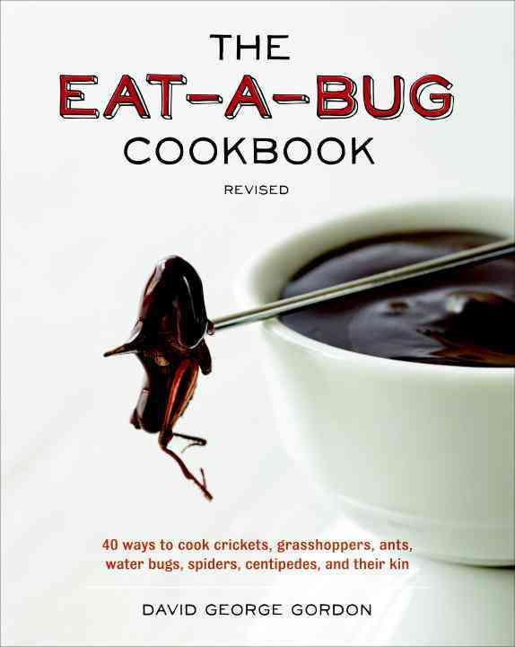 The Eat-a-bug Cookbook By Gordon, David George